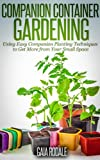 Free Kindle Book : Companion Container Gardening: Using Easy Companion Planting Techniques to Get More from Your Small Space (Organic Gardening Beginners Planting Guides)