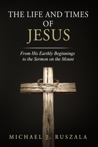 The Life and Times of Jesus (Part I): From His Earthly Beginnings to the Sermon on the Mount