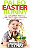 Free Kindle Book : Paleo Easter Bunny: Kid Tested, Mom Approved - Quick & Easy Gluten-Free Easter Treats and Paleo Snacks (Paleo Diet Solution Series)