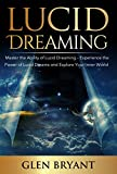 Free Kindle Book : Lucid Dreaming: Master the Ability of Lucid Dreaming - Experience the Power of Lucid Dreams and Explore Your Inner World (Lucid Dreaming, Lucid Dreams, Lucid Dream, Dreaming)