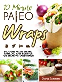 Free Kindle Book : 10-Minute Paleo Wraps: Delicious Paleo Wraps, Tortillas, and Burritos for Breakfast and Lunch