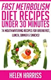 Free Kindle Book : Fast Metabolism Diet Cookbook: 74 Mouthwatering Meal Recipes Ready Within 30 Minutes or Less, For All 3 Phases!