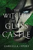 Free Kindle Book : The Witches of the Glass Castle