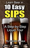 Free Kindle Book : Learn Beer in 10 Easy Sips: A Step-by-Step Liquid Tour