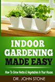 Free Kindle Book : Indoor Gardening Made Easy: How To Grow Herbs & Vegetables In Your House (Garden, Cellar, Prepper, Survival, Salad Vegetables, City, Urban, Tomatoes, Apartment, ... (Square Foot Homesteading Book 2)