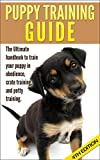 Free Kindle Book : Puppy Training Guide: The Ultimate handbook to train your puppy in obedience, crate training and potty training (Training manual, Puppy Development, Animal ... Training, Tracking, Retrieving, Biting)