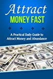 Free Kindle Book : Attract Money Fast: A Practical Daily Guide to Attract Money and Abundance (law of attraction, manifesting money, manifest money, attract wealth, manifest wealth, wealth and abundance,)