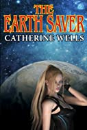 Book Cover: The Earth Saver by Catherine Wells