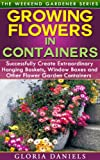 Free Kindle Book : Growing Flowers in Containers: Successfully Create Extraordinary Hanging Baskets, Window Boxes and Other Flower Garden Containers (The Weekend Gardener Series)