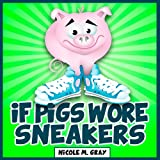 Free Kindle Book : If Pigs Wore Sneakers (Bedtime Stories/Beginning Readers)