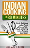 Free Kindle Book : Indian Cooking in 30 Minutes: Cook Delicious Indian Food at Home With Mouth Watering Indian Recipes Cookbook