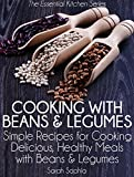 Free Kindle Book : Cooking with Beans and Legumes: Simple Recipes for Cooking Delicious, Healthy Meals with Beans and Legumes