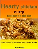 Free Kindle Book : Hearty chicken curry recipes to die for: Spice up your life with these easy chicken recipes