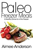 Free Kindle Book : Paleo Freezer Meals: A Healthy Dinner Is in the Freezer