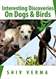 Free Kindle Book : Interesting Discoveries on Dogs & Birds