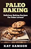 Free Kindle Book : Paleo Baking: Delicious Baking Recipes For The Paleo Lover! (Cookies, Muffin/ Cupcakes, Pies, Cakes, Bagel/ Pretzel/ Tortillas)