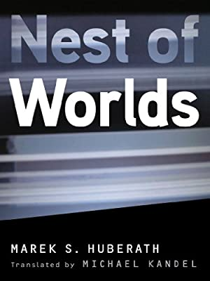 BOOK REVIEW: Nest of Worlds by Marek S. Huberath, Translated by Michael Kandel
