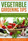 Free Kindle Book : Vegetable Gardening Tips - Complete Guide On Growing Vegetables
