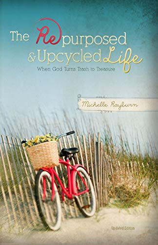 The Repurposed and Upcycled Life: When God Turns Trash to Treasure