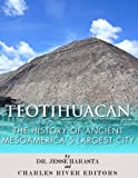 Free Kindle Book : Teotihuacan: The History of Ancient Mesoamerica