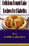 Free Kindle Book : Delicious Pound Cake Recipes For Diabetics (Diabetic Friendly Alternatives)