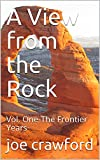 Free Kindle Book : A View from the Rock: Vol. One-The Frontier Years