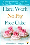 Free Kindle Book : Hard Work No Pay Free Cake: A Straightforward Guide for the Best Man or Maid of Honor
