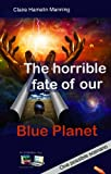 The horrible fate of our Blue Planet: One possible scenario
