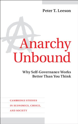 740. Anarchy Unbound: Why Self-Governance Works Better Than You Think (Cambridge Studies in Economics, Choice, and Society)
