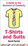 T-Shirts and Suits: A Guide to the Business of�Creativity