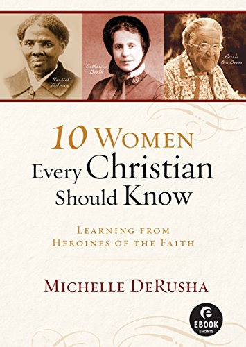 10 Women Every Christian Should Know: Learning from Heroines of the Faith