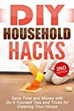 Free Kindle Book : DIY: DIY Household Hacks: Save Time and Money with Do It Yourself Tips and Tricks for Cleaning Your House: DIY, DIY Projects, Do It Yourself, A DIY Guide, ... DIY Cleaning and Organizing Book 1)