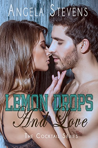 Lemon Drops and Love (Cocktail Series Book 1) by Angela Stevens