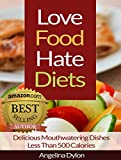 Free Kindle Book : Love Food Hate Diets: Delicious Mouthwatering Meals Less Than 500 Calories