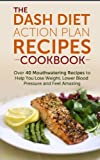 Free Kindle Book : DASH Diet Action Plan Recipes Cookbook: Over 40 Mouthwatering Recipes to Help You Lose Weight, Lower Blood Pressure and Feel Amazing: dash diet kindle, ... diet recipes, dash diet younger you Book 1)