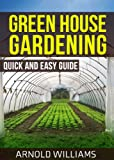 Free Kindle Book : Greenhouse Gardening: Quick and Easy Guide: Master the Basics of Becoming a Greenhouse Gardener!