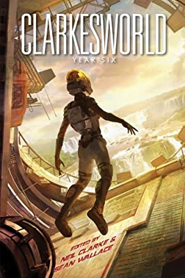 REVIEW: Clarkesworld Year Six, Edited by Neil Clarke and Sean Wallace