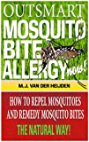 Free Kindle Book : Outsmart Mosquito Bite Allergy Now: How to Repel Mosquitoes and Remedy Mosquito Bites, The Natural Way!