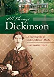 All things Dickinson : an encyclopedia of Emily Dickinson's world