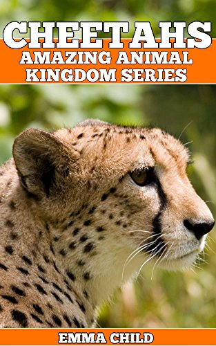 Free Kindle Book : CHEETAHS: Fun Facts and Amazing Photos of Animals in Nature (Amazing Animal Kingdom Book 9)