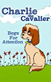 Free Kindle Book : Charlie The Cavalier Begs for Attention: (Rhyming Bedtime Story/Picture Book for Beginner Readers and Early Learning, About Feeling Safe When Loved Ones Are Away, with Printable Puppet)