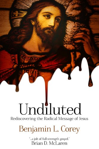 Undiluted: Rediscovering the Radical Message of Jesus