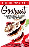 Free Kindle Book : Dump Cake: Gourmet 25 Outrageously Delicious Dump Cake Recipes