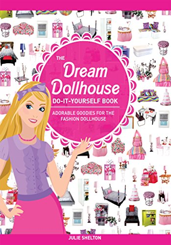 Free Kindle Book : The Dream Dollhouse Do-It-Yourself Book: Adorable goodies for the fashion dollhouse