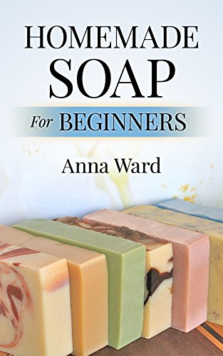 Free Kindle Book : Homemade Soap For Beginners (How to Make Soap)
