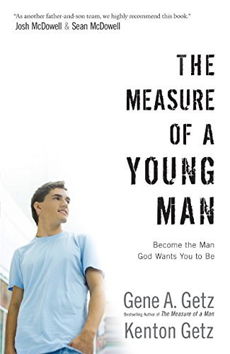 The Measure of a Young Man: Become the Man God Wants You to Be