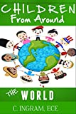 Free Kindle Book : Children from Around the World: A Multicultural Travel Adventure for Children Ages 6 to 12 years. (Geography, Culture and Travel for Children)