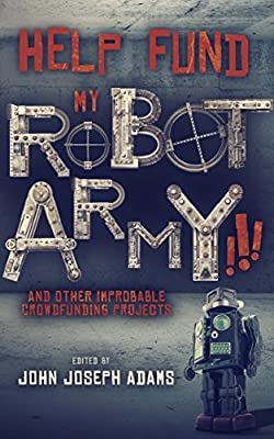 eBook Deal: Get HELP FUND MY ROBOT ARMY!!! edited by John Joseph Adams for Only $0.99!
