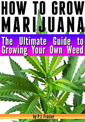 Free Kindle Book : How to Grow Marijuana: The Ultimate Guide to Growing Your Own Weed