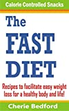 The Fast Diet Calorie Controlled Snacks: Recipes to Help in Your Weight Loss Journey For a Healthy Body